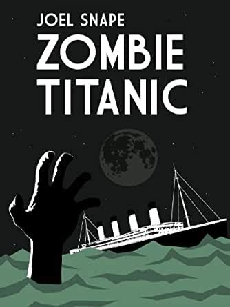 Zombie Titanic - Kindle edition by Joel Snape, Andy Kelly