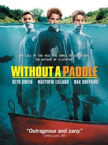 Without a Paddle   Dax shepard, Dax, Seth green