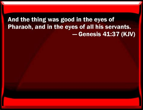 Genesis 41:37 And the thing was good in the eyes of